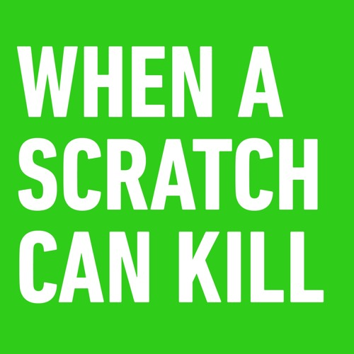 When a scratch can kill