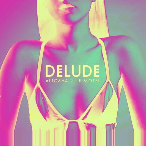 Aliosha x Le Motel - Delude
