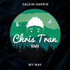 Calvin Harris My Way Chris Tran Remix Mp3