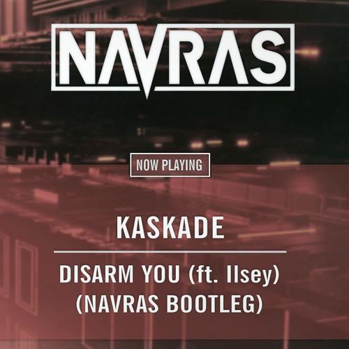 Kaskade Ft. Ilsey - Disarm You (Navras Bootleg) FREE DOWNLOAD