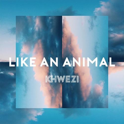 Khwezi || L I K E . A N . A N I M A L