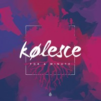 Kølesce - For A Minute