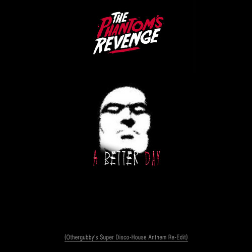 The Phantom's Revenge - A Better Day (Othergubby's Super Disco-House Anthem Re-Edit)