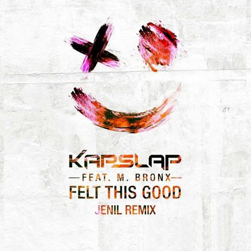 Kap Slap ft. M. Bronx - Felt This Good (Jenil Bootleg)