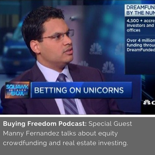 Buying Freedom: Special Guest Manny Fernandez talks about equity crowdfunding and real estate