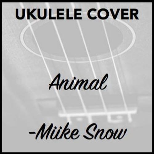 Animal Miike Snow Ukulele Cover By Mckenzieaday Mckenzie Day Free Listening On Soundcloud