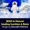 Jesus In Heaven Sending Sunshine & Rains-Jesus Music Pop Rock Songs [Pop Rock For Humanity]