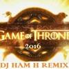 Ramin Djawadi - Game Of Thrones 2016 (DJ Ham H Remix)