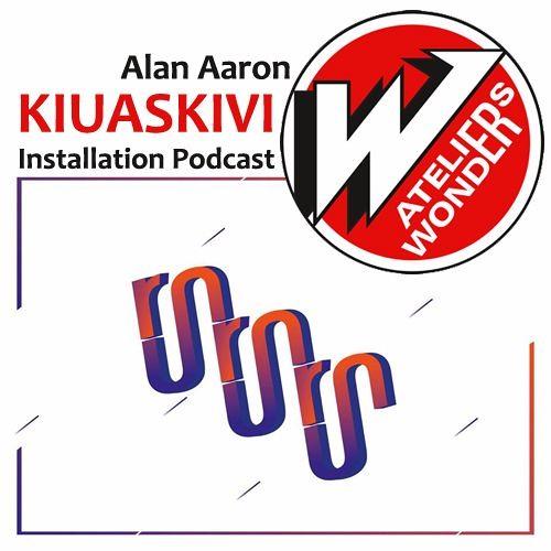 Alan AARON [ E-KLOZIN' ] - KIUASKIVI Installation Podcast - Le Wonder X Exposition Run Run Run 2016