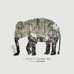 Ben Phipps - I Don't Think So