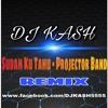 Sudah Ku Tahu - Projector Band [ DJ KASH Remix ]