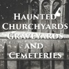 """Haunted Churchyards, Graveyards and Cemeteries"""