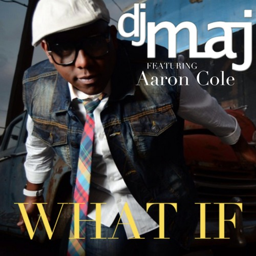 DjMaj ft Aaron Cole - What If (Available Now)