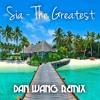 Sia - The Greatest (Dan Wang Remix)