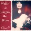 Wailin' & Raggin' the Blues Sampler ~ Chris O