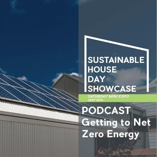 Getting to Net Zero Energy - Sustainable House Day Showcase 2016