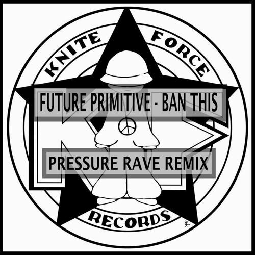 Future Primitive - BanThis (Pressure Rave Mix)