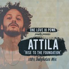 "Attila X One Love Hi Powa - ""Rise To The Foundation"" 100% Dubplates Mix"