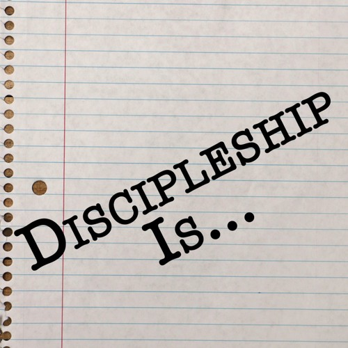 Discipleship Is...