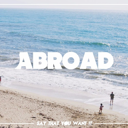 Abroad - Say That You Want It