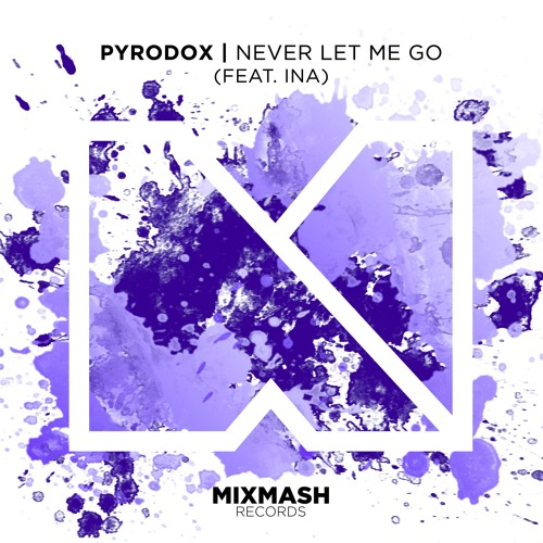 Baixar Pyrodox - Never Let Me Go (ft. Ina) [OUT NOW]