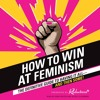 HOW TO WIN AT FEMINISM by Reductress
