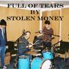 Stolen Money - Full Of Tears