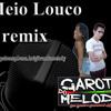 MEIO LOUCO REMIX - DJ GILVAN O GAROTO DO MELODY FILEEEEEEEEE