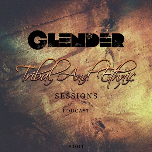 Tribal and Ethnic Sessions #001 with Glender