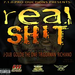 Real Shit Ft. J-Dub,TriggaMan & Richiano