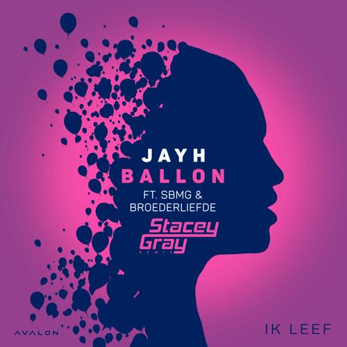Jayh - Ballon Ft. SBMG & Broederliefde (Stacey Gray Remix)