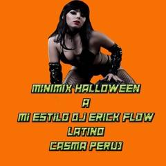 MINIMIX PREVIAS A HALLOWEEN A MI ESTILO - DJ ERICK FLOW LATINO - CASMA - PERU !!