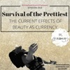 Ep 002 Survival Of The Prettiest The Current Effects Of Beauty As Currency Mp3