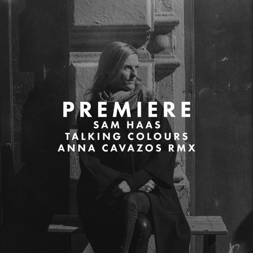 Premiere: Sam Haas - Talking Colours (Anna Cavazos Remix)