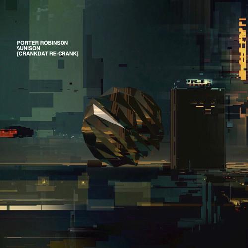 Porter Robinson - Unison (Crankdat Re-Crank) ⚙