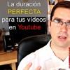 Cuánto Tienen Que Durar Los Vídeos En Youtube
