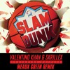 Valentino Khan & Skrillex - Slam Dunk (Meaux Green Remix)ft. Kstylis