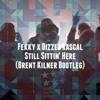 Fekky X Dizzee Rascal - Still Sittin' Here (Brent Kilner Bootleg) [FREE DOWNLOAD]