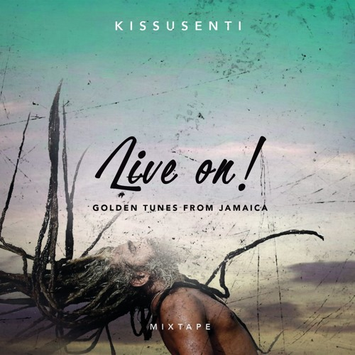 Kissusenti - Live on! Golden Tunes from Jamaica Mixtape - 2016