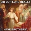 Did our Lord really have brothers?