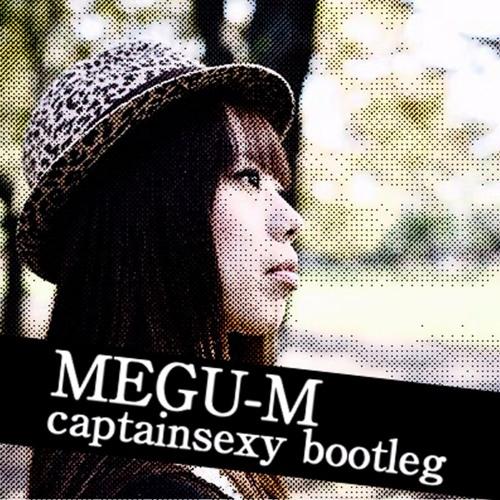 MEGU - M(captainsexy bootleg)