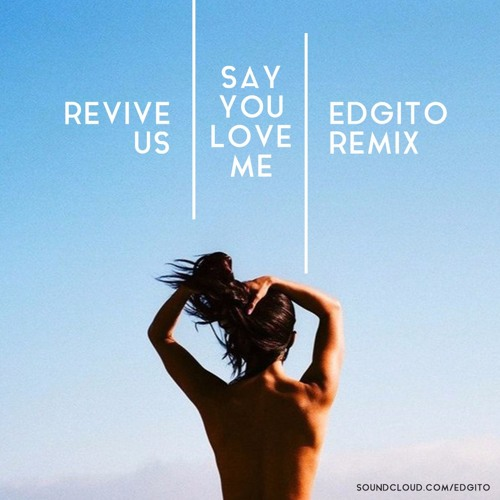 Say You Love Me (EDGITO Full Mix) - Revive Us
