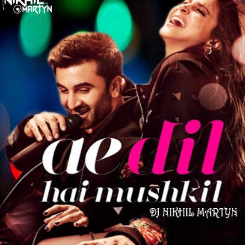 Ae Dil Hai Mushkil Dj Nikhil Martyn By Dj Nikhil Martyn On Soundcloud Hear The World S Sounds