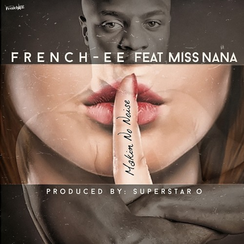 French - Ee (Ft. Miss. Nana) Makin No Noise (Prod. By Superstar O)