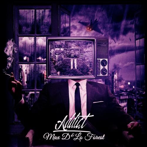 Max D - Lo Forest - ADDICT