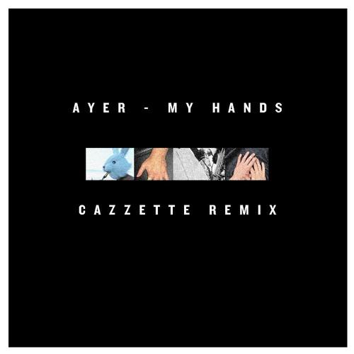 AYER - My Hands (Cazzette Remix)