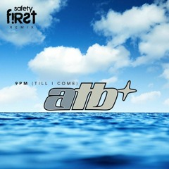 ATB - 9PM (TILL I COME) (SAFETY FIRST! REMIX)(Free Download)