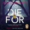 To Die For by Alice Clark-Platts (audiobook extract) read by Rachel Bavidge