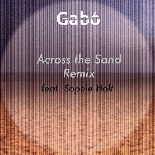 Across the Sand Remix (feat. Sophie Holt) PREVIEW