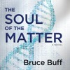 The Soul Of The Matter by Bruce Buff, Narrated by Scott Aiello